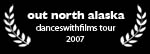 out north alaska - danceswithfilms tour